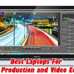 Best Laptop For Music Production and Video Editing